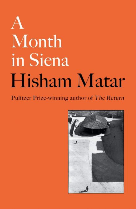 A Month in Siena by Hisham Matar